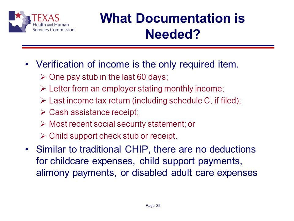 Page 22 What Documentation is Needed? Verification of income is the only required item. One pay stub in the last 60 days; Letter from an employer stat