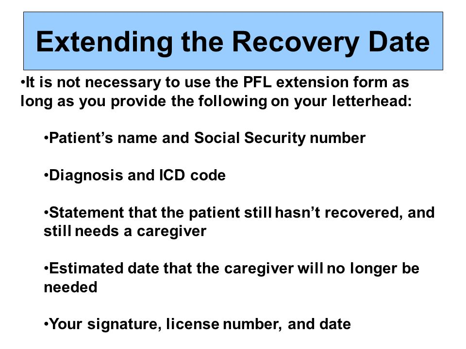 It is not necessary to use the PFL extension form as long as you provide the following on your letterhead: Patients name and Social Security number Di