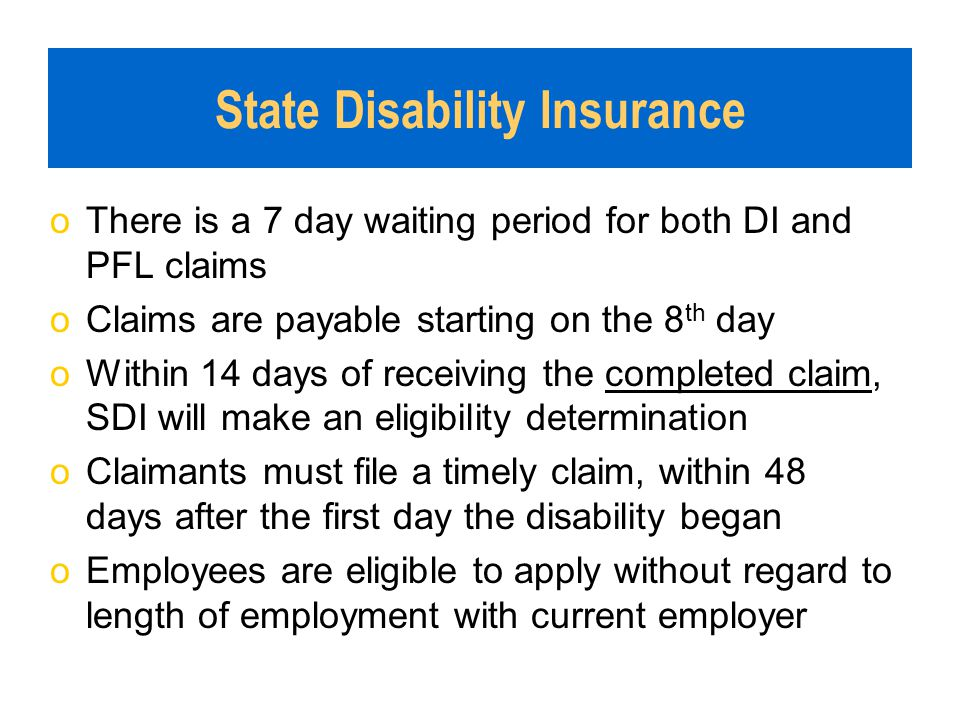 oThere is a 7 day waiting period for both DI and PFL claims oClaims are payable starting on the 8 th day oWithin 14 days of receiving the completed cl