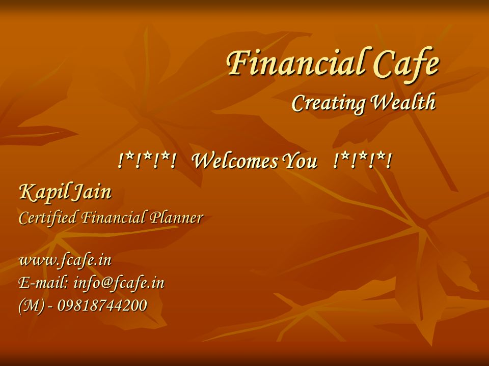 Financial Cafe Creating Wealth !*!*!*. Welcomes You !*!*!*.