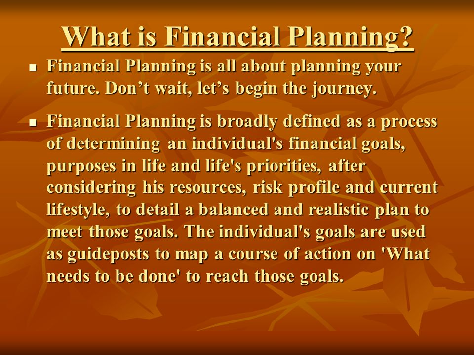 What is Financial Planning. Financial Planning is all about planning your future.