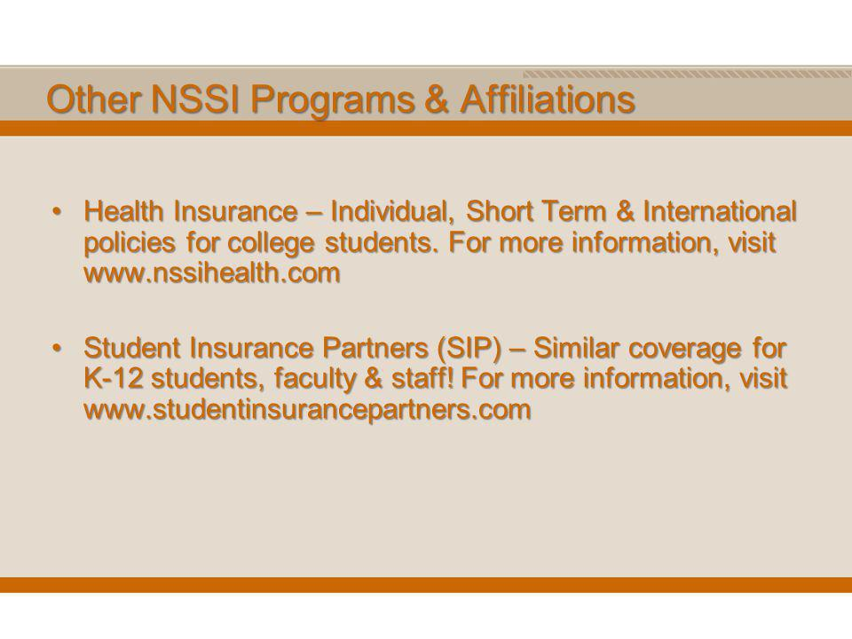 Other NSSI Programs & Affiliations Health Insurance – Individual, Short Term & International policies for college students.