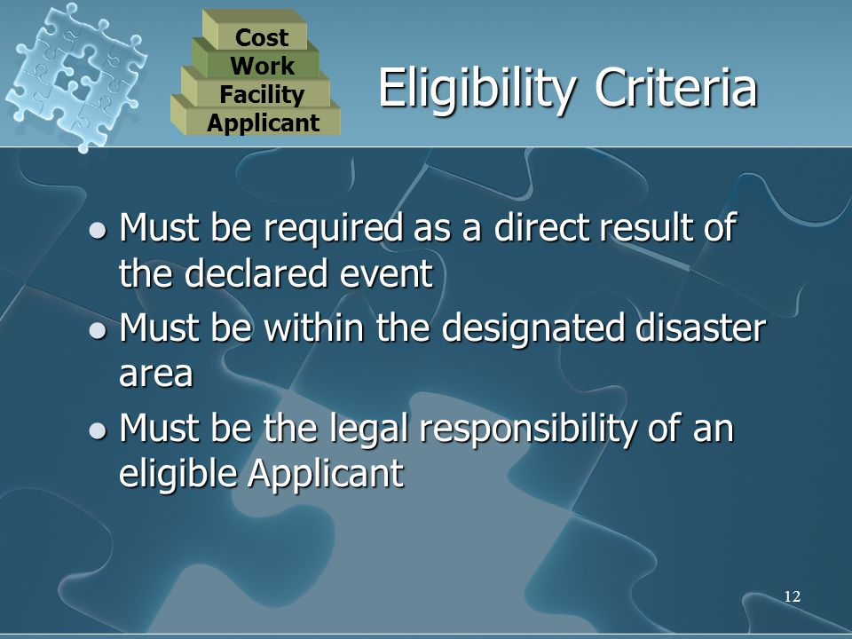 12 Must be required as a direct result of the declared event Must be required as a direct result of the declared event Must be within the designated d
