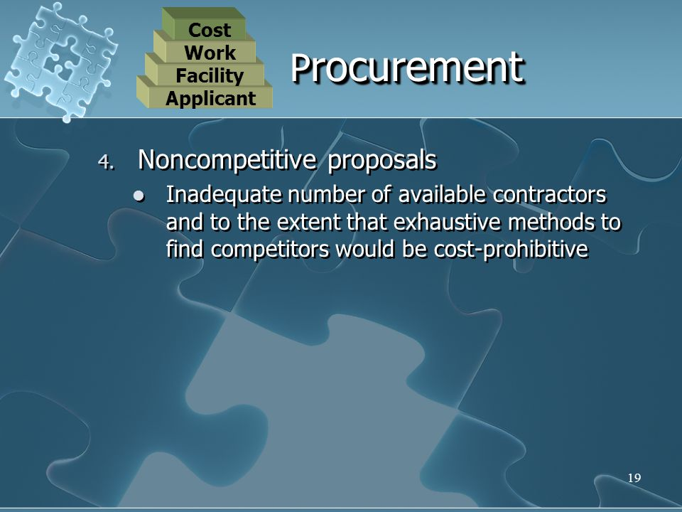 19 4. Noncompetitive proposals Inadequate number of available contractors and to the extent that exhaustive methods to find competitors would be cost-