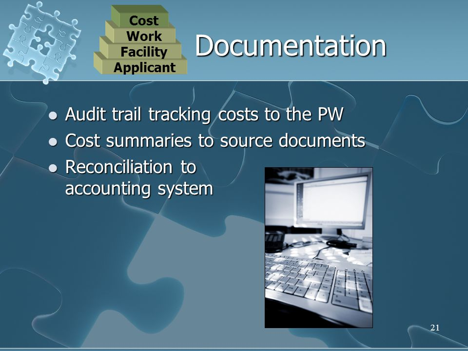 21 Audit trail tracking costs to the PW Audit trail tracking costs to the PW Cost summaries to source documents Cost summaries to source documents Rec
