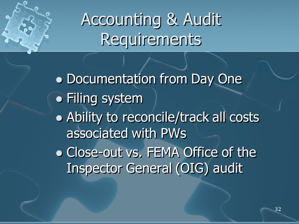 32 Accounting & Audit Requirements Documentation from Day One Filing system Ability to reconcile/track all costs associated with PWs Close-out vs. FEM