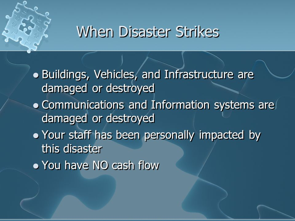 Buildings, Vehicles, and Infrastructure are damaged or destroyed Communications and Information systems are damaged or destroyed Your staff has been p