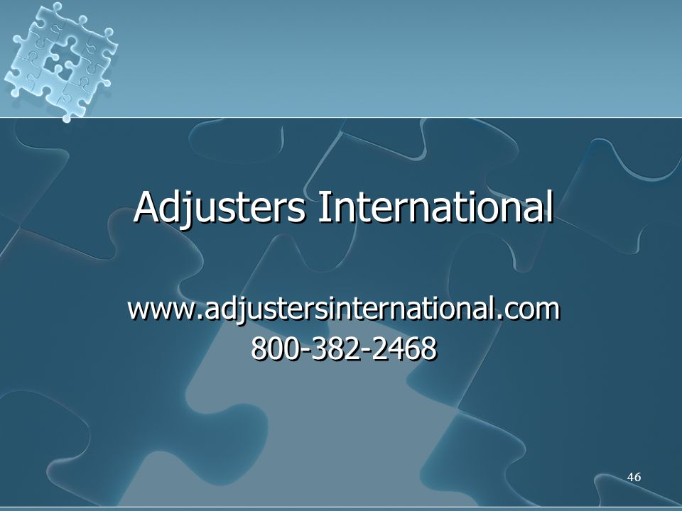 46 Adjusters International www.adjustersinternational.com 800-382-2468 Adjusters International www.adjustersinternational.com 800-382-2468