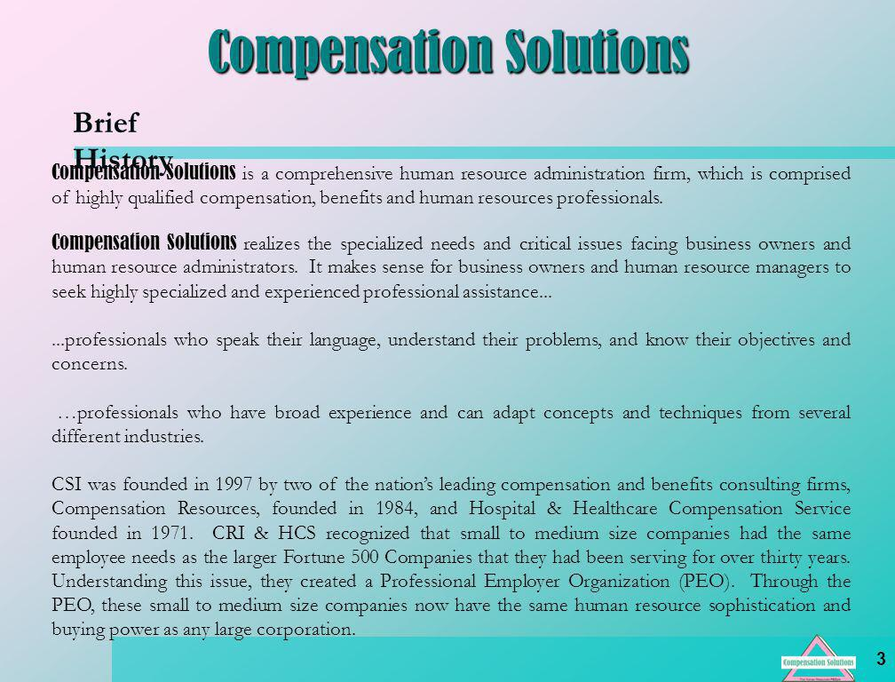 4 Compensation Solutions Directory of Services Benefits of PEO Services Human Resources Employee Administration Payroll Administration Compliance Employee Benefits Recruiting-Leaves-Disability Before and With The PEO