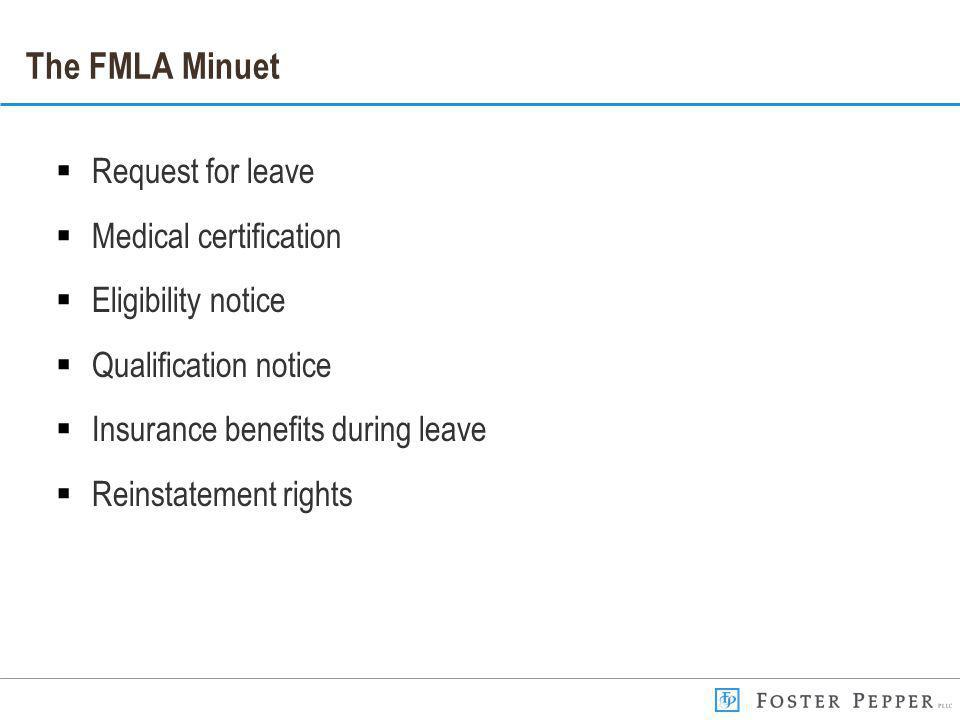 The FMLA Minuet Request for leave Medical certification Eligibility notice Qualification notice Insurance benefits during leave Reinstatement rights