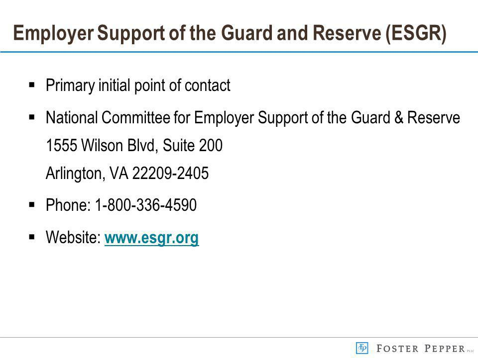 Employer Support of the Guard and Reserve (ESGR) Primary initial point of contact National Committee for Employer Support of the Guard & Reserve 1555 Wilson Blvd, Suite 200 Arlington, VA 22209-2405 Phone: 1-800-336-4590 Website: www.esgr.org www.esgr.org