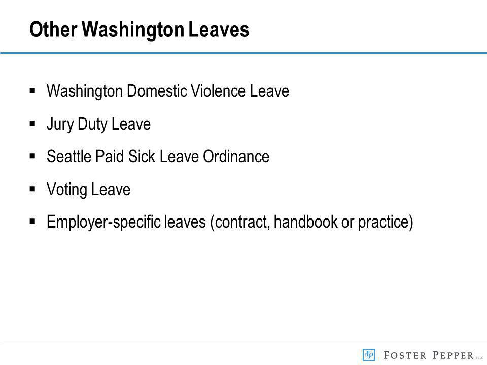 Other Washington Leaves Washington Domestic Violence Leave Jury Duty Leave Seattle Paid Sick Leave Ordinance Voting Leave Employer-specific leaves (contract, handbook or practice)