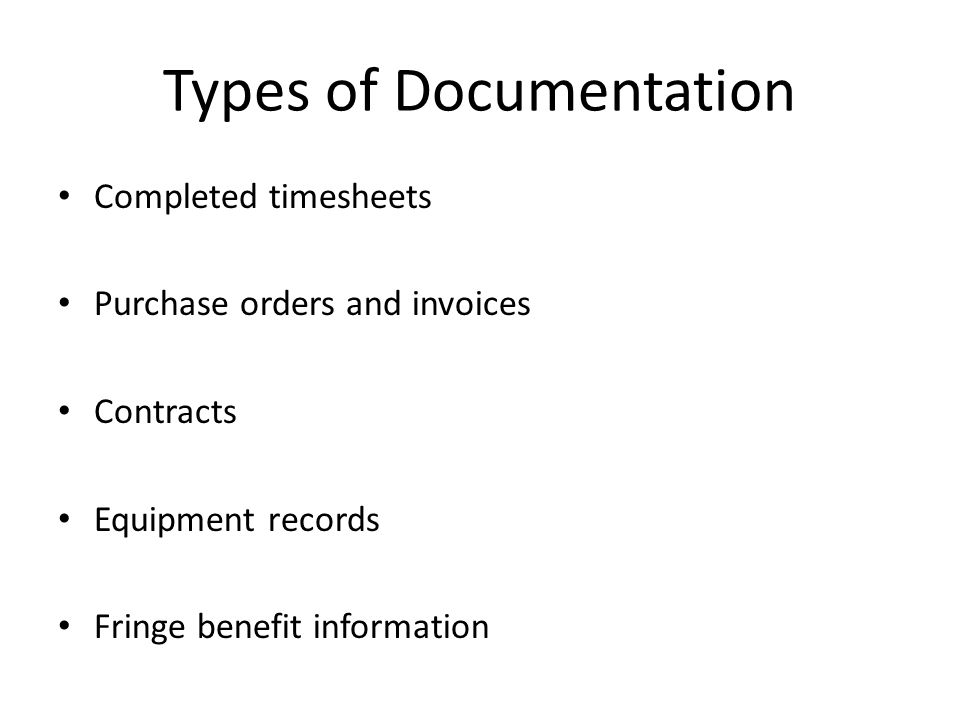 Types of Documentation Completed timesheets Purchase orders and invoices Contracts Equipment records Fringe benefit information