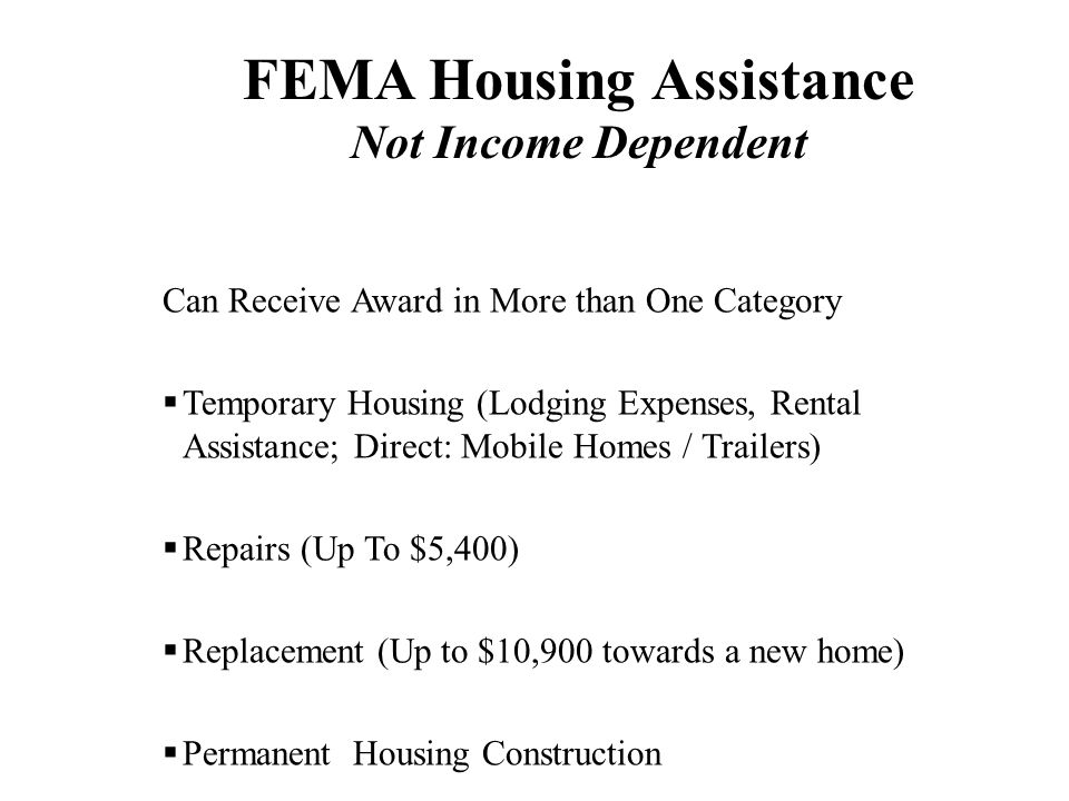 Not Income Dependent Can Receive Award in More than One Category Temporary Housing (Lodging Expenses, Rental Assistance; Direct: Mobile Homes / Traile