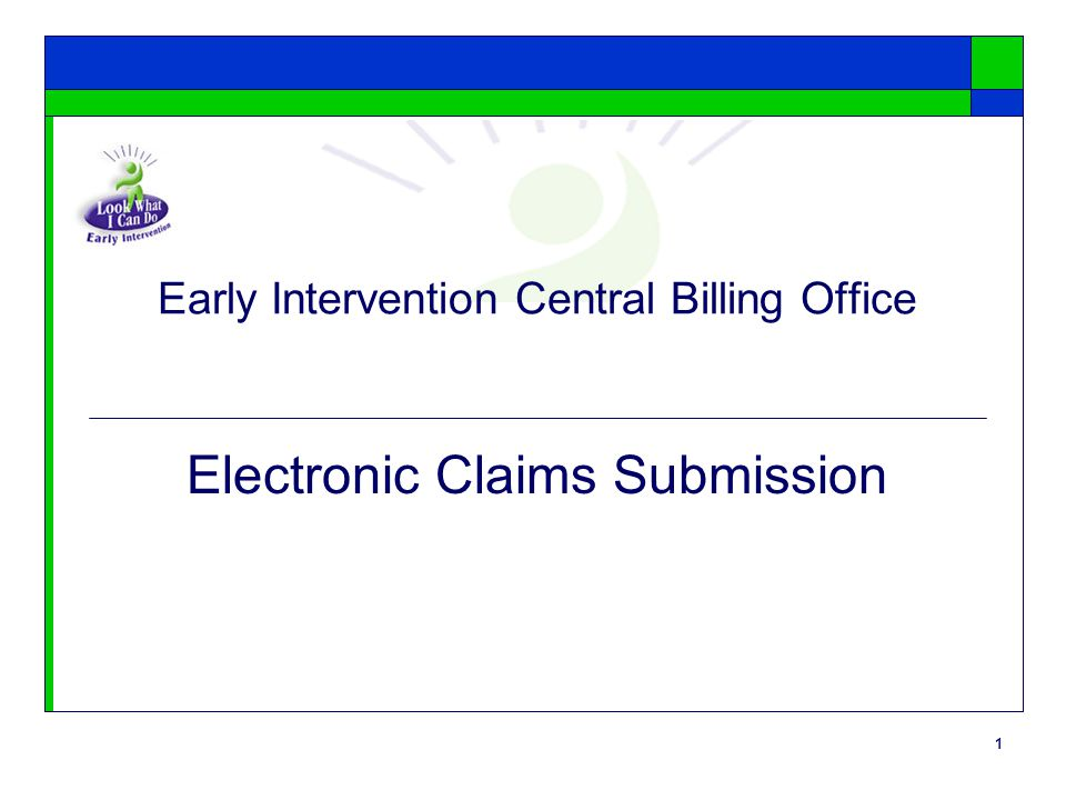 1 Early Intervention Central Billing Office Electronic Claims Submission