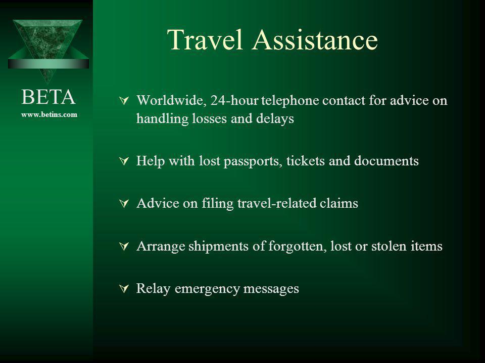 BETA www.betins.com Travel Assistance Worldwide, 24-hour telephone contact for advice on handling losses and delays Help with lost passports, tickets