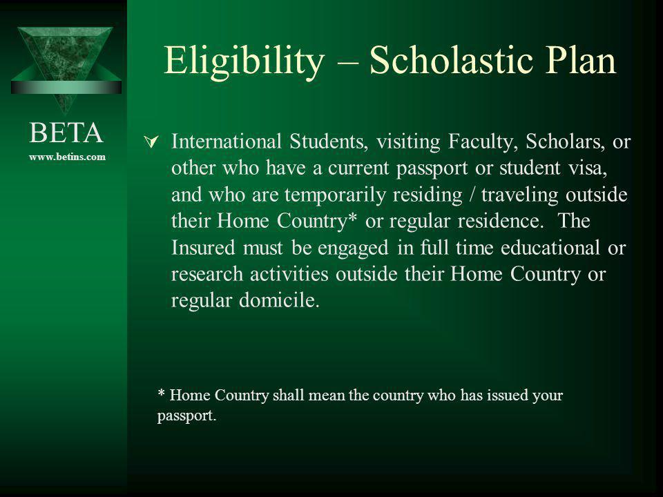 BETA www.betins.com Eligibility – Scholastic Plan International Students, visiting Faculty, Scholars, or other who have a current passport or student