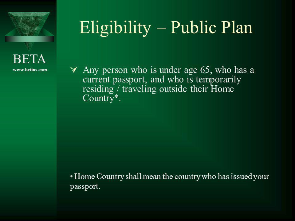 BETA www.betins.com Eligibility – Public Plan Any person who is under age 65, who has a current passport, and who is temporarily residing / traveling