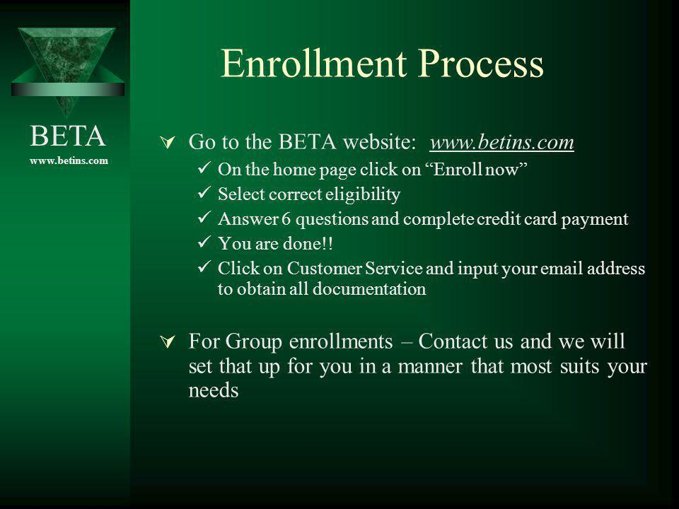 BETA www.betins.com Enrollment Process Go to the BETA website: www.betins.com On the home page click on Enroll now Select correct eligibility Answer 6
