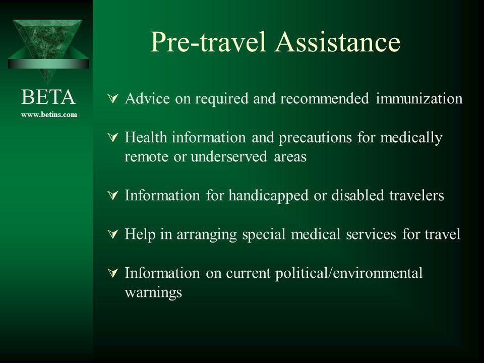 BETA www.betins.com Pre-travel Assistance Advice on required and recommended immunization Health information and precautions for medically remote or u