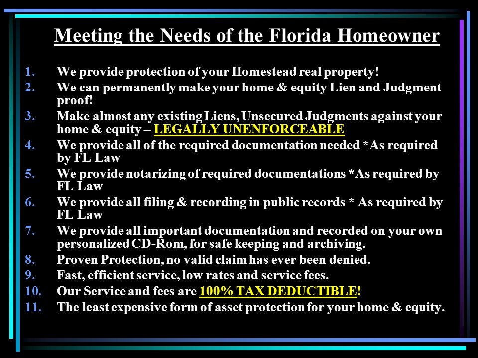 Meeting the Needs of the Florida Homeowner 1.We provide protection of your Homestead real property.