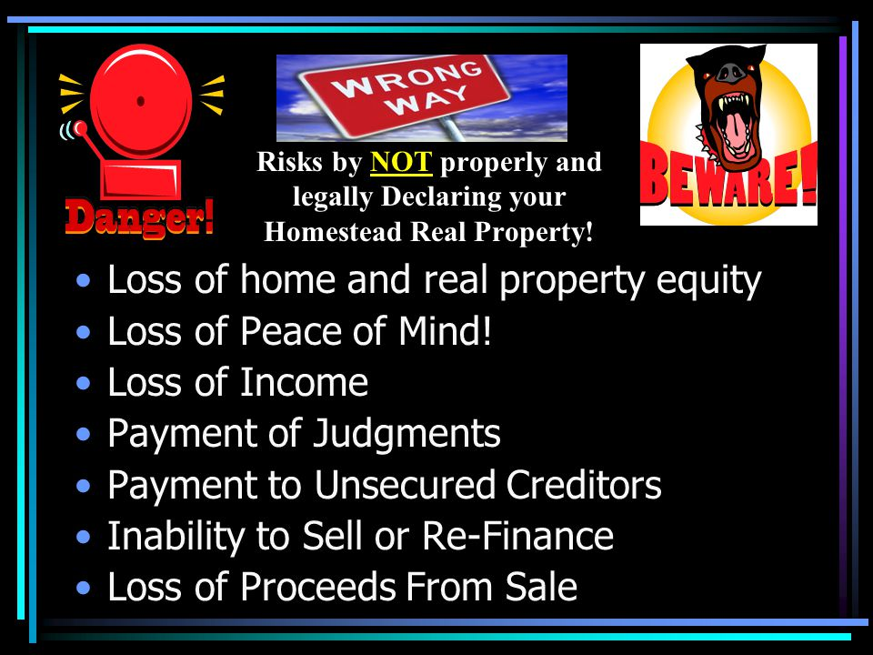 Risks by NOT properly and legally Declaring your Homestead Real Property.