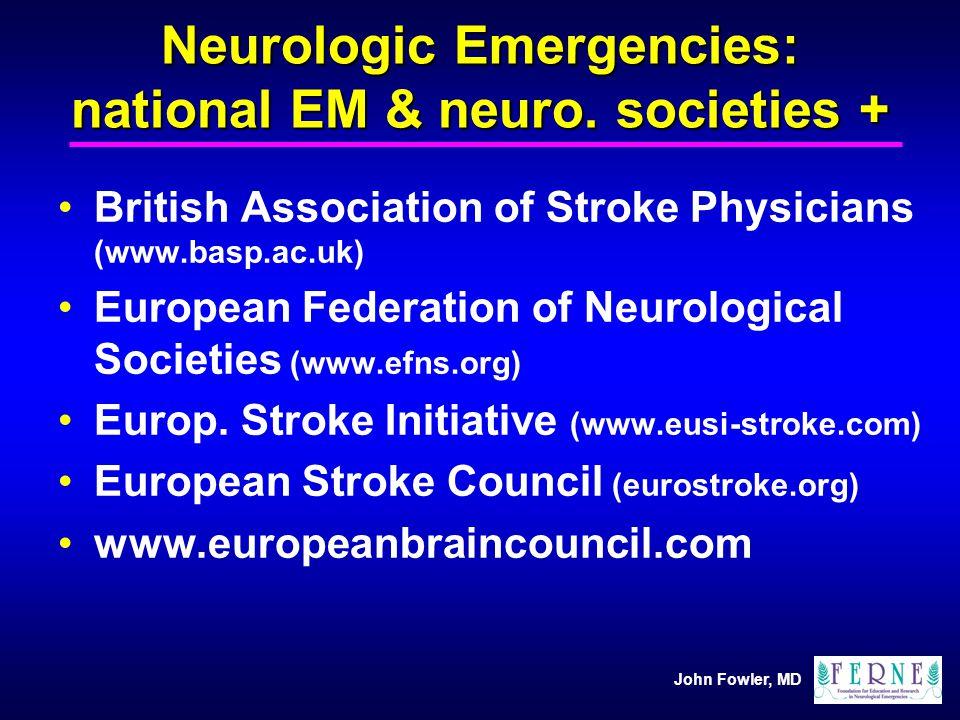 John Fowler, MD Neurologic Emergencies: national EM & neuro. societies + British Association of Stroke Physicians (www.basp.ac.uk) European Federation