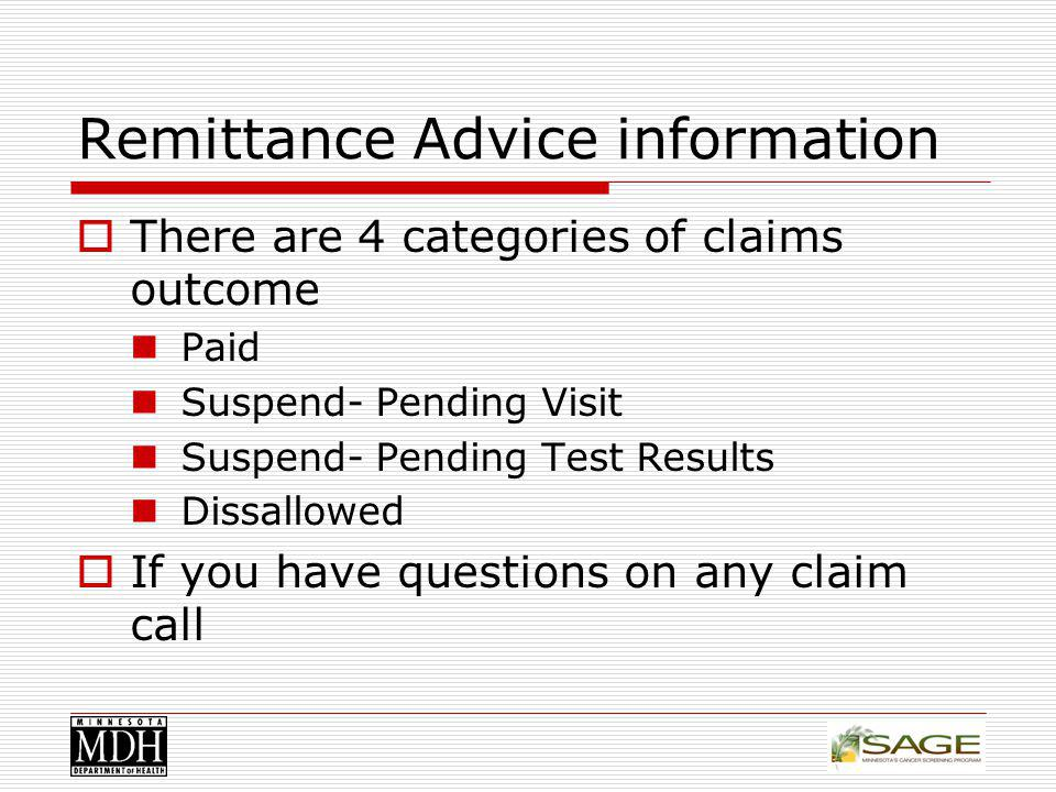 Remittance Advice information There are 4 categories of claims outcome Paid Suspend- Pending Visit Suspend- Pending Test Results Dissallowed If you have questions on any claim call