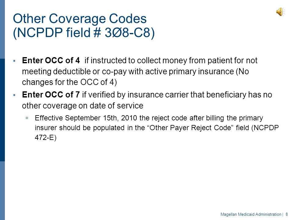 Other Coverage Codes (NCPDP field # 3Ø8-C8) Enter OCC of 2 if payment was received from primary insurer Enter primary insurer payment amount in the Ot