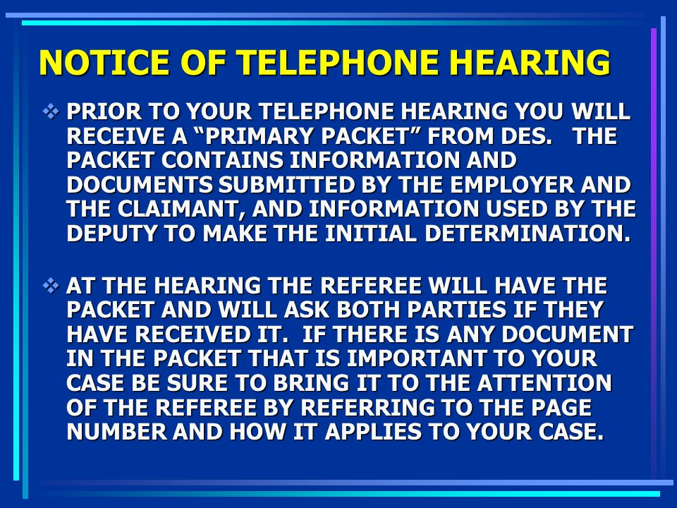 NOTICE OF TELEPHONE HEARING PRIOR TO YOUR TELEPHONE HEARING YOU WILL RECEIVE A PRIMARY PACKET FROM DES. THE PACKET CONTAINS INFORMATION AND DOCUMENTS