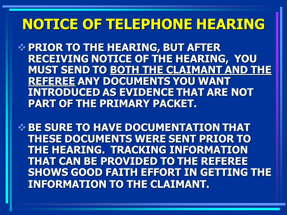 NOTICE OF TELEPHONE HEARING PRIOR TO THE HEARING, BUT AFTER RECEIVING NOTICE OF THE HEARING, YOU MUST SEND TO BOTH THE CLAIMANT AND THE REFEREE ANY DO