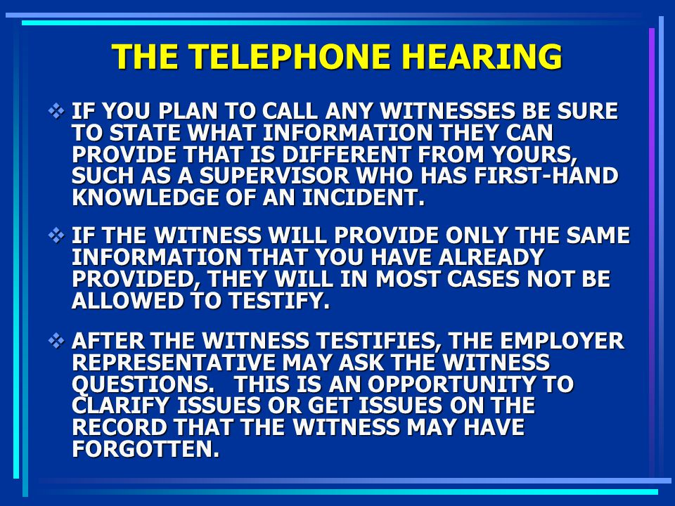 THE TELEPHONE HEARING IF YOU PLAN TO CALL ANY WITNESSES BE SURE TO STATE WHAT INFORMATION THEY CAN PROVIDE THAT IS DIFFERENT FROM YOURS, SUCH AS A SUP