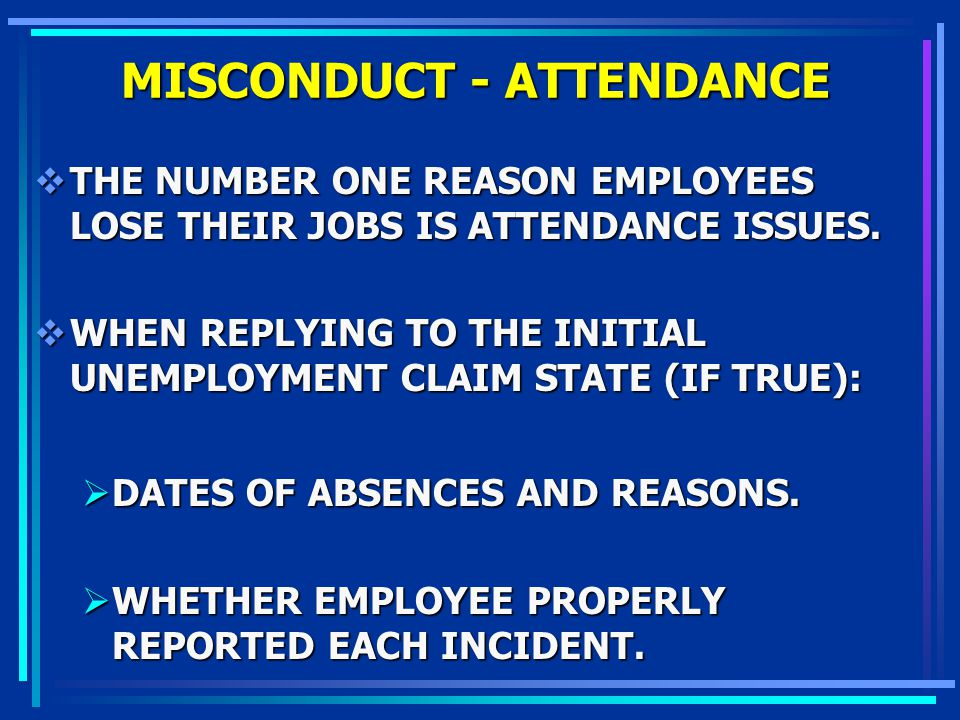 MISCONDUCT - ATTENDANCE THE NUMBER ONE REASON EMPLOYEES LOSE THEIR JOBS IS ATTENDANCE ISSUES. THE NUMBER ONE REASON EMPLOYEES LOSE THEIR JOBS IS ATTEN