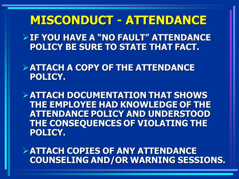 MISCONDUCT - ATTENDANCE IF YOU HAVE A NO FAULT ATTENDANCE POLICY BE SURE TO STATE THAT FACT. IF YOU HAVE A NO FAULT ATTENDANCE POLICY BE SURE TO STATE