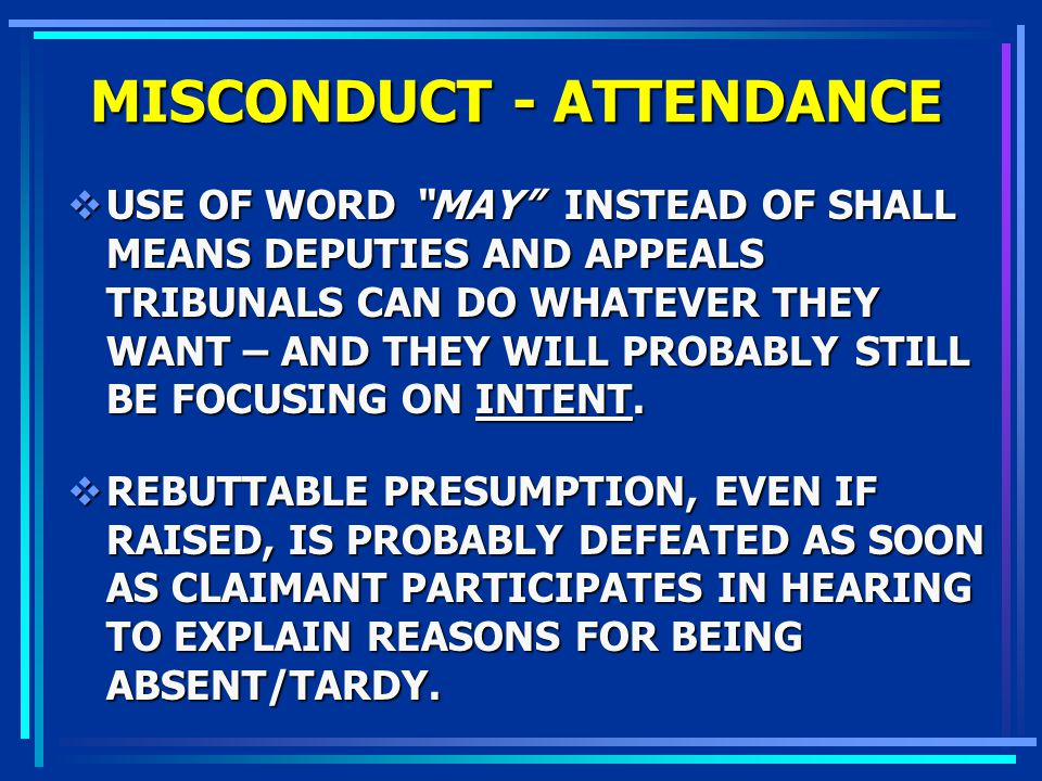 MISCONDUCT - ATTENDANCE USE OF WORD MAY INSTEAD OF SHALL MEANS DEPUTIES AND APPEALS TRIBUNALS CAN DO WHATEVER THEY WANT – AND THEY WILL PROBABLY STILL