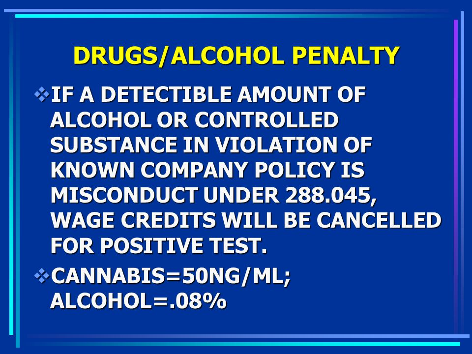 DRUGS/ALCOHOL PENALTY IF A DETECTIBLE AMOUNT OF ALCOHOL OR CONTROLLED SUBSTANCE IN VIOLATION OF KNOWN COMPANY POLICY IS MISCONDUCT UNDER 288.045, WAGE
