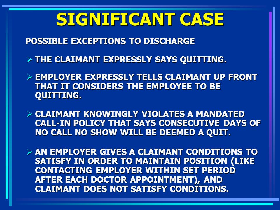 SIGNIFICANT CASE POSSIBLE EXCEPTIONS TO DISCHARGE POSSIBLE EXCEPTIONS TO DISCHARGE THE CLAIMANT EXPRESSLY SAYS QUITTING. THE CLAIMANT EXPRESSLY SAYS Q