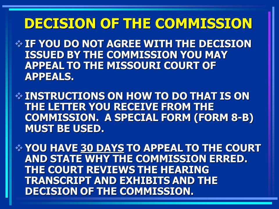 DECISION OF THE COMMISSION IF YOU DO NOT AGREE WITH THE DECISION ISSUED BY THE COMMISSION YOU MAY APPEAL TO THE MISSOURI COURT OF APPEALS. IF YOU DO N