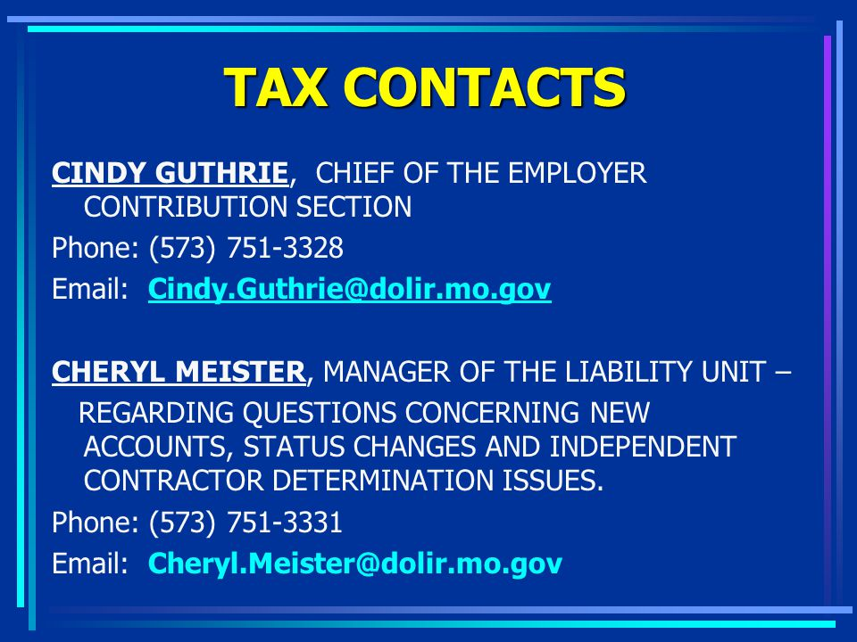 TAX CONTACTS CINDY GUTHRIE, CHIEF OF THE EMPLOYER CONTRIBUTION SECTION Phone: (573) 751-3328 Email: Cindy.Guthrie@dolir.mo.govCindy.Guthrie@dolir.mo.g
