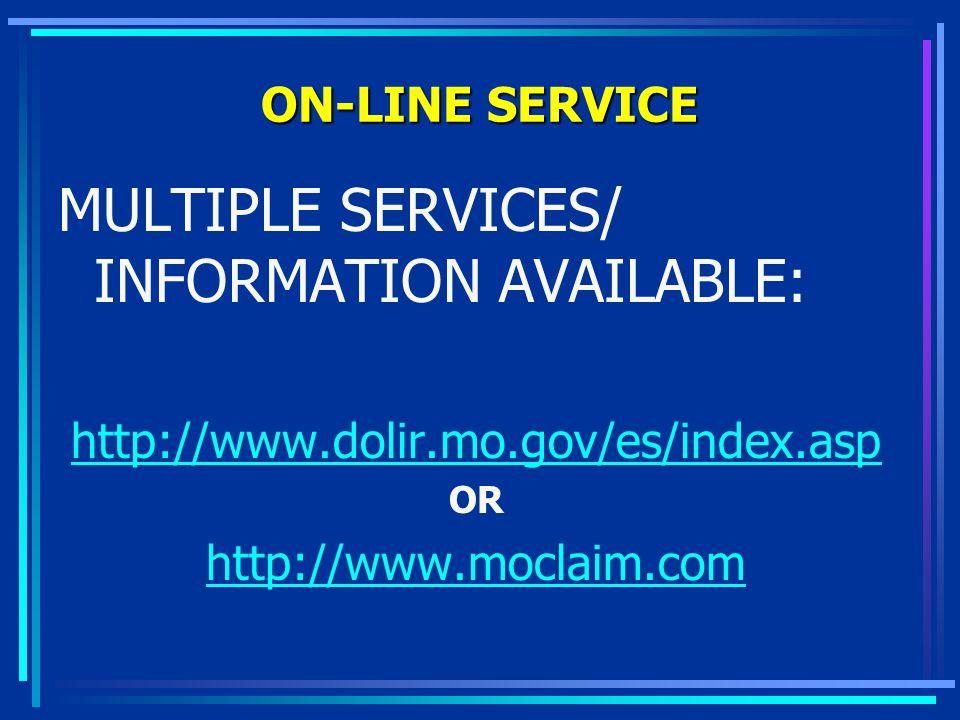 ON-LINE SERVICE MULTIPLE SERVICES/ INFORMATION AVAILABLE: http://www.dolir.mo.gov/es/index.asp OR http://www.moclaim.com