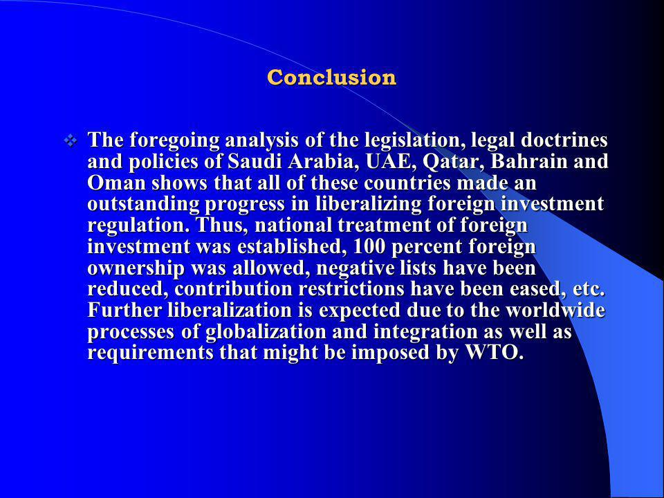 Conclusion The foregoing analysis of the legislation, legal doctrines and policies of Saudi Arabia, UAE, Qatar, Bahrain and Oman shows that all of the