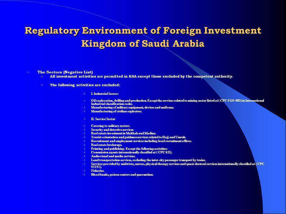 Regulatory Environment of Foreign Investment Kingdom of Saudi Arabia The Sectors (Negative List) – All investment activities are permitted in KSA exce