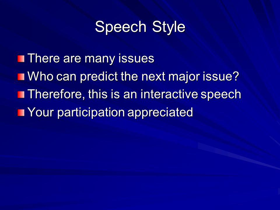 Speech Style There are many issues Who can predict the next major issue.