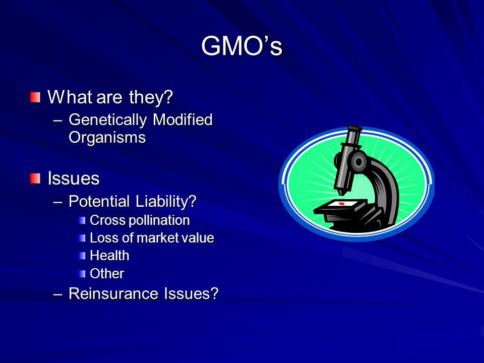 GMOs What are they. –Genetically Modified Organisms Issues –Potential Liability.