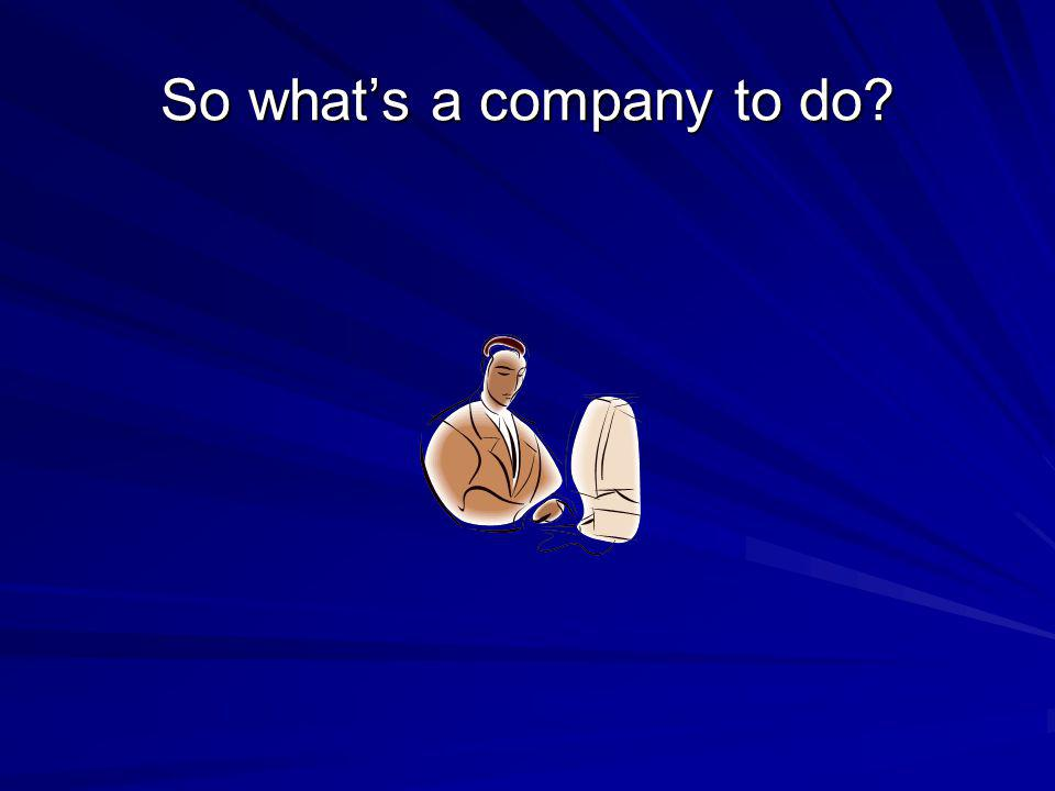 So whats a company to do?