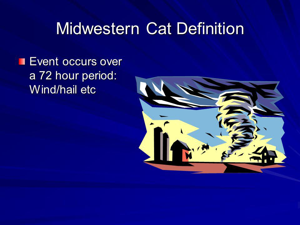 Midwestern Cat Definition Event occurs over a 72 hour period: Wind/hail etc