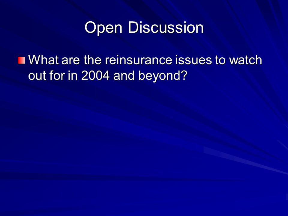 Open Discussion What are the reinsurance issues to watch out for in 2004 and beyond?