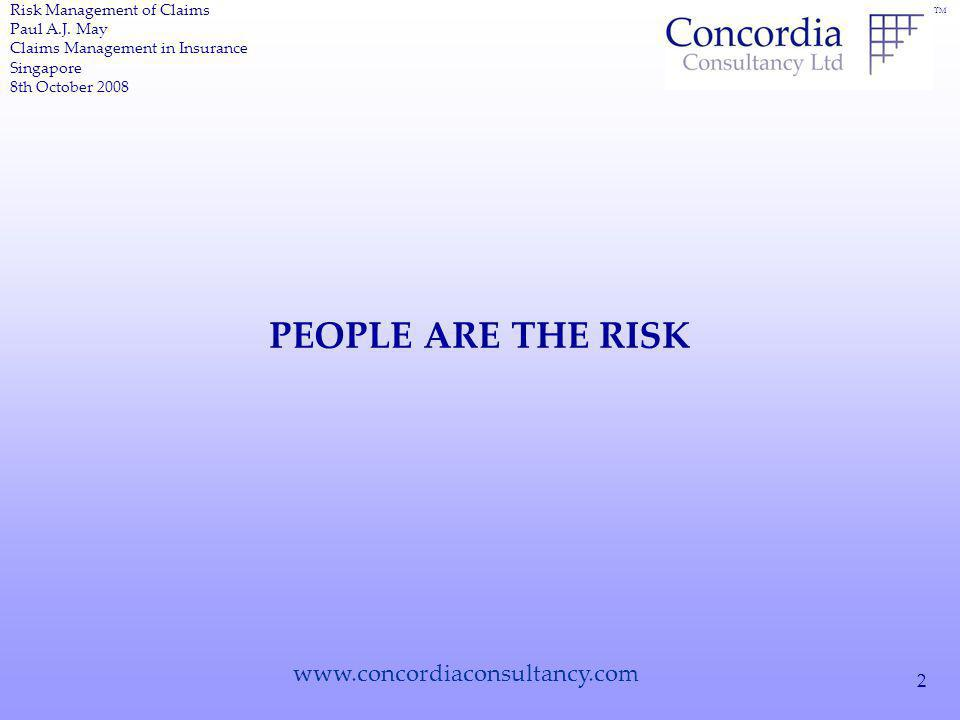 TM www.concordiaconsultancy.com 2 PEOPLE ARE THE RISK Risk Management of Claims Paul A.J.