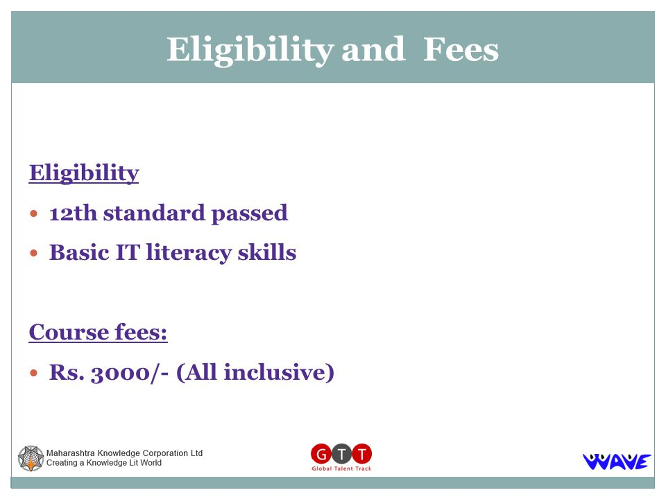 Eligibility 12th standard passed Basic IT literacy skills Course fees: Rs. 3000/- (All inclusive) Eligibility and Fees