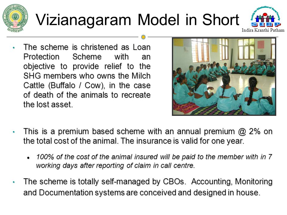 Vizianagaram Model in Short The scheme is christened as Loan Protection Scheme with an objective to provide relief to the SHG members who owns the Mil